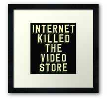 Internet Killed The Video Store Framed Print