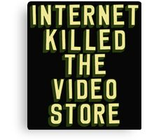 Internet Killed The Video Store Canvas Print