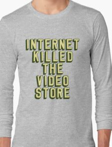 Internet Killed The Video Store Long Sleeve T-Shirt