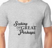 The Great Perhaps  Unisex T-Shirt