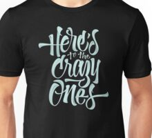 Here's To The Crazy Ones  Funny Men's Tshirt Unisex T-Shirt