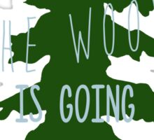 Going to the woods is going Home Sticker