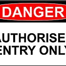 DANGER: AUTHORISED ENTRY ONLY by Bundjum