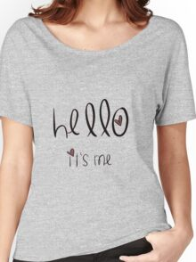 Hello, It's Me. Women's Relaxed Fit T-Shirt