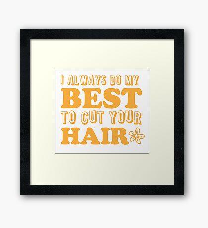 I always do my best to CUT your hair Framed Print