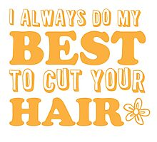 I always do my best to CUT your hair Photographic Print