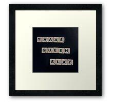 Yaaas Queen Slay Framed Print