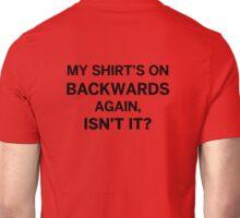 My Shirt's On Backwards Again Unisex T-Shirt
