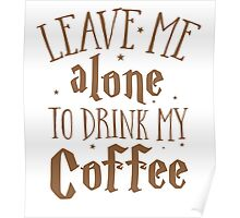 Leave me alone to drink my COFFEE Poster