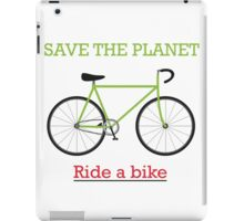 Save the Planet: Ride a Bike! iPad Case/Skin