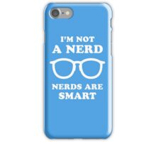 I'm Not A Nerd Nerds Are Smart iPhone Case/Skin