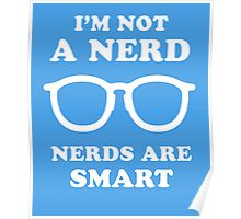 I'm Not A Nerd Nerds Are Smart Poster
