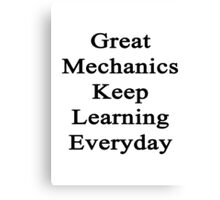 Great Mechanics Keep Learning Everyday  Canvas Print