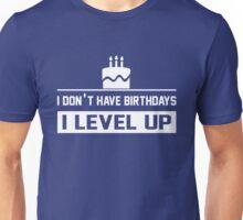 I don't have Birthdays I Level Up Unisex T-Shirt