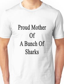 Proud Mother Of A Bunch Of Sharks  Unisex T-Shirt