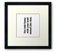 Funny Head Turned Framed Print