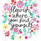 Flourish Where You Find Yourself by Tangerine-Tane