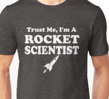 Trust Me I'm a rocket Scientist Unisex T-Shirt