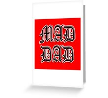 MAD, DAD, FATHER, POP, PA, Father its you Greeting Card