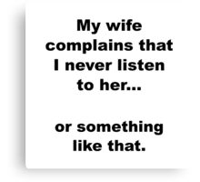 Wife Complains Canvas Print