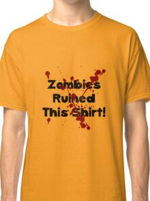 Zombies Ruined Shirt Classic T-Shirt