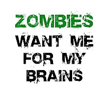 Zombies Want My Brains Photographic Print