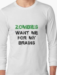 Zombies Want My Brains Long Sleeve T-Shirt