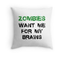Zombies Want My Brains Throw Pillow