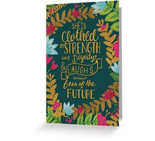 She Is Clothed In Strength And Dignity And Laughs Without Fear Of The Future, Floral Greeting Card