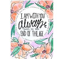 I Am Always With You Photographic Print
