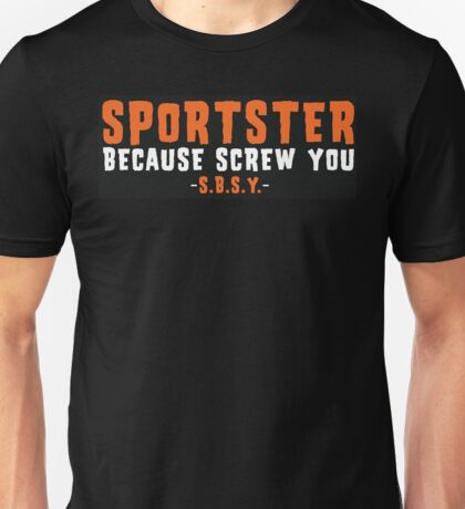 Sportster Because Screw You HD Orange Unisex T-Shirt