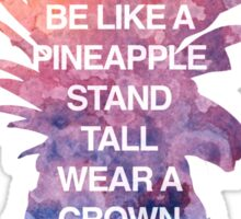 Be Like a Pineapple Sticker