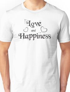Love and Happiness  Unisex T-Shirt