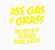 ass, gas or grass. nobody rides for free Unisex T-Shirt