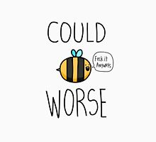 Could Bee worse Unisex T-Shirt