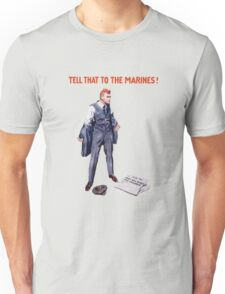 Tell That To The Marines Unisex T-Shirt