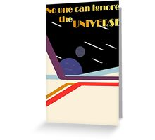 No One Can Ignore the Universe Greeting Card