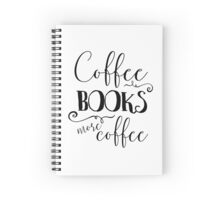 Coffee, Books, and More Coffee + BW Spiral Notebook