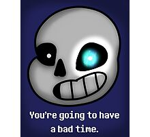 Undertale Sans: You're going to have a bad time. Photographic Print