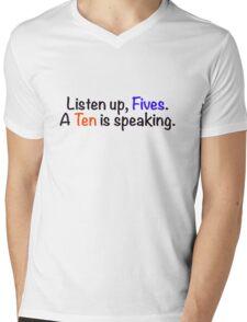 Listen up, Fives. A Ten is speaking. Mens V-Neck T-Shirt