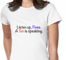 Listen up, Fives. A Ten is speaking. Womens Fitted T-Shirt