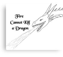 Fire Cannot Kill a Dragon Canvas Print