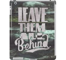LEAVE THEM ALL BEHIND ▽ iPad Case/Skin