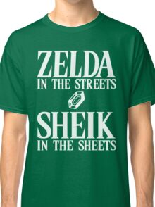 Zelda in the streets, Sheik in the sheets. Classic T-Shirt