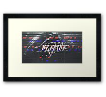 B R E A T H E ▽ Framed Print