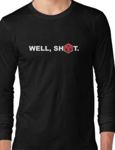 Well, sh1t. Long Sleeve T-Shirt