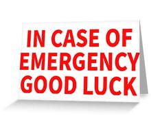 IN CASE OF EMERGENCY GOOD LUCK Greeting Card