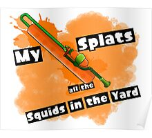 Splatoon: My Roller Splats All The Squids In The Yard Poster