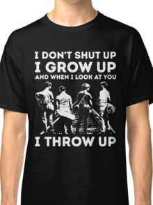 Stand by Me - I don't shut up i grow up and when i look at you i throw up Classic T-Shirt
