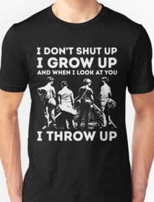 Stand by Me - I don't shut up i grow up and when i look at you i throw up Unisex T-Shirt